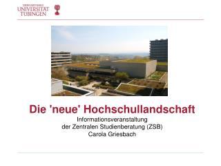Die  ' neue '  Hochschullandschaft Informationsveranstaltung  der Zentralen Studienberatung (ZSB)