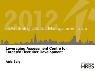 Leveraging Assessment Centre for Targeted Recruiter Development
