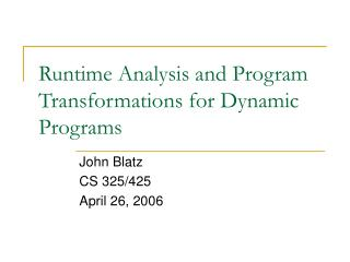 Runtime Analysis and Program Transformations for Dynamic Programs