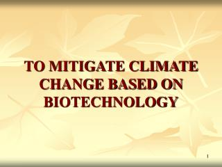 TO MITIGATE CLIMATE CHANGE BASED ON BIOTECHNOLOGY