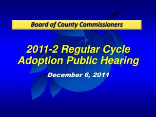 2011-2 Regular Cycle Adoption Public Hearing December 6, 2011