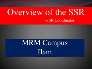 Overview of the SSR 			-SSR Coordinator
