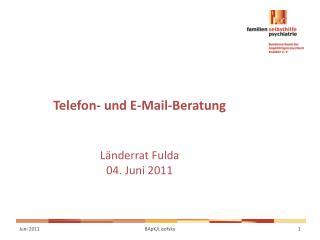 Telefon- und E-Mail-Beratung Länderrat Fulda 04. Juni 2011