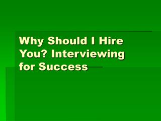Why Should I Hire You? Interviewing for Success