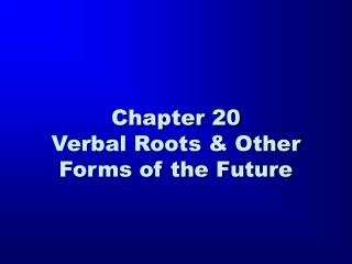 Chapter 20 Verbal Roots & Other Forms of the Future