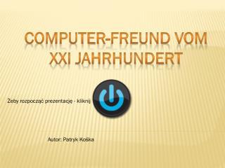 Computer-Freund  vom  XXI JAHRHUNDERT
