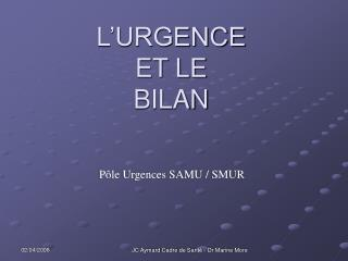 L'URGENCE ET LE  BILAN