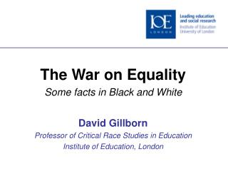 The War on Equality Some facts in Black and White David Gillborn