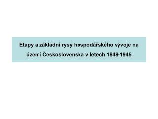 Etapy a základní rysy hospodářského vývoje na území Československa vletech 1848-1945
