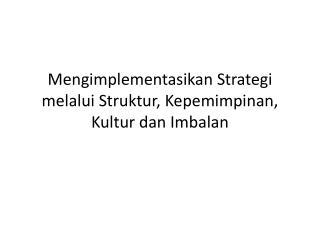 Mengimplementasikan Strategi melalui Struktur ,  Kepemimpinan ,  Kultur dan Imbalan