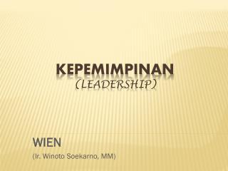KEPEMIMPINAN (LEADERSHIP)