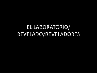 EL LABORATORIO/ REVELADO/REVELADORES