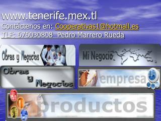 tenerifex.tl Contáctenos en:  Cooperativas1@hotmail.es TLF: 676030808  Pedro Marrero Rueda