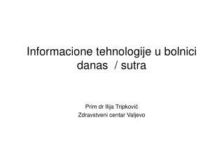 Informacione tehnologije u bolnici  danas  / sutra