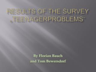 """Results of  The Survey """" Teenagerproblems """""""