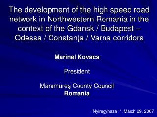 Marinel Kovacs President Maramure ş County Council Romania