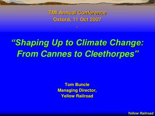 "TMI Annual Conference Oxford, 11 Oct 2007 - ""Shaping Up to Climate Change:"