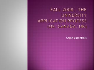 Fall 2008:  The University Application Process (US, Canada, UK)