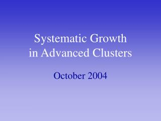 Systematic Growth  in Advanced Clusters