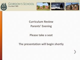 Curriculum Review Parents' Evening Please take a seat  The presentation will begin shortly