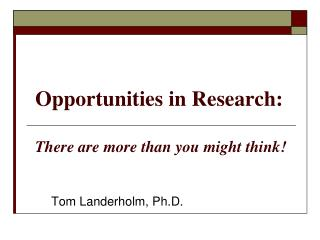 Opportunities in Research: There are more than you might think!