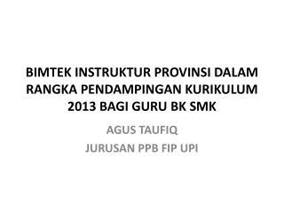BIMTEK INSTRUKTUR PROVINSI DALAM RANGKA PENDAMPINGAN KURIKULUM 2013 BAGI GURU BK SMK
