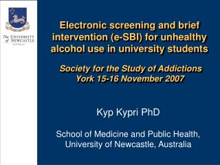 Kyp Kypri PhD  School of Medicine and Public Health, University of Newcastle, Australia