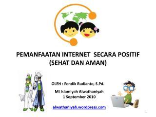 PEMANFAATAN INTERNET  SECARA POSITIF (SEHAT DAN AMAN)