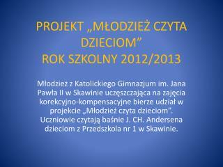 """PROJEKT """"MŁODZIEŻ CZYTA DZIECIOM"""" ROK SZKOLNY 2012/2013"""