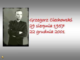 Grzegorz Ciechowski     29 sierpnia1957     22 grudnia2001