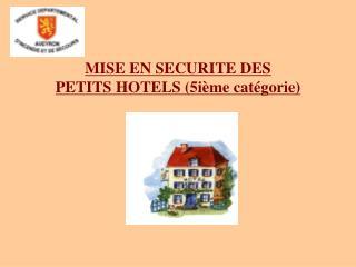 MISE EN SECURITE DES PETITS HOTELS (5ième  catégorie )
