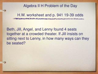 Algebra II H Problem of the Day H.W. worksheet and p. 941 19-39 odds