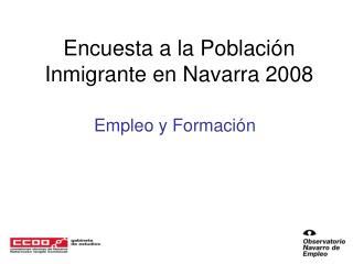 Encuesta a la Poblaci ón Inmigrante en Navarra 2008