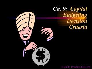 Ch. 9:   Capital Budgeting Decision Criteria