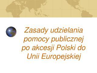 Zasady udzielania pomocy publicznej po akcesji Polski do Unii Europejskiej