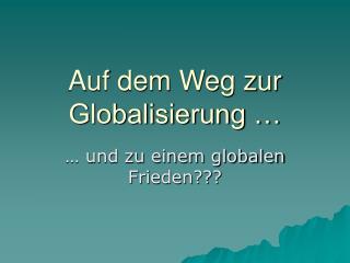 Auf dem Weg zur Globalisierung