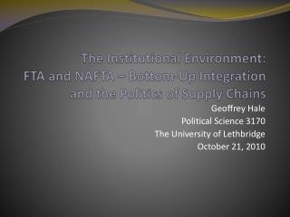 Geoffrey Hale Political Science 3170 The University of Lethbridge October 21, 2010
