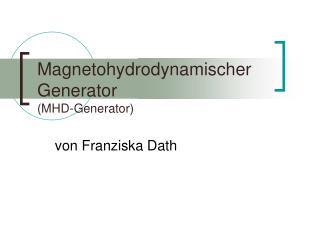 Magnetohydrodynamischer Generator MHD-Generator