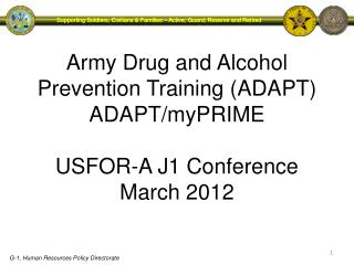 Army Drug and Alcohol Prevention Training (ADAPT) ADAPT/ myPRIME USFOR-A J1 Conference March 2012