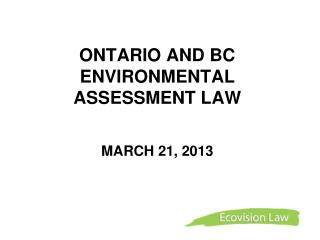 ONTARIO AND BC  ENVIRONMENTAL ASSESSMENT LAW  MARCH 21, 2013