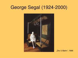 George Segal (1924-2000)