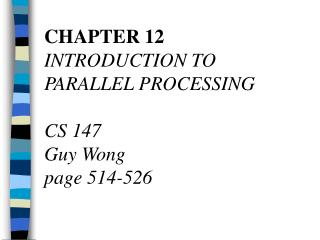 CHAPTER 12 INTRODUCTION TO PARALLEL PROCESSING  CS 147 Guy Wong page 514-526