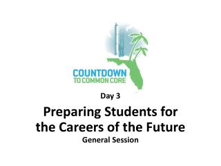 Day 3 Preparing Students for the Careers of the Future  General Session