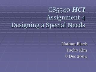 CS5540  HCI Assignment 4  De signing a Special Needs