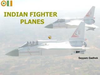 INDIAN FIGHTER 			PLANES