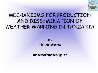 MECHANISMS FOR PRODUCTION AND DISSEMINATION OF WEATHER WARNING IN TANZANIA