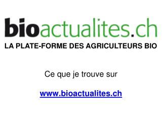 Ce que je trouve sur  bioactualites.ch