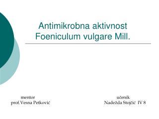 Anti mikrobna aktivnost Foeniculum vulgare Mill.