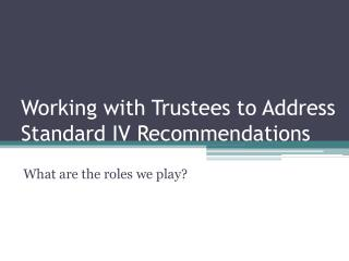 Working with Trustees to Address Standard IV Recommendations
