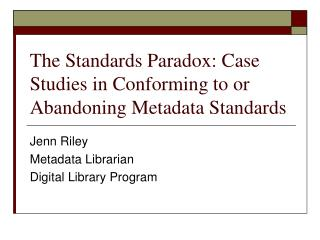 The Standards Paradox: Case Studies in Conforming to or Abandoning Metadata Standards